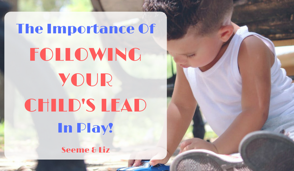 Follow Your Childs lead in play