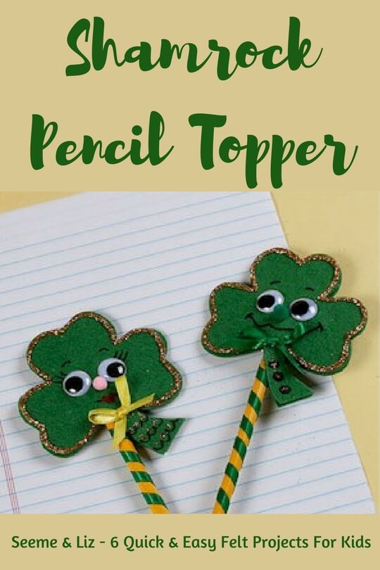 easy felt projects for kids Shamrock Pencil Topper