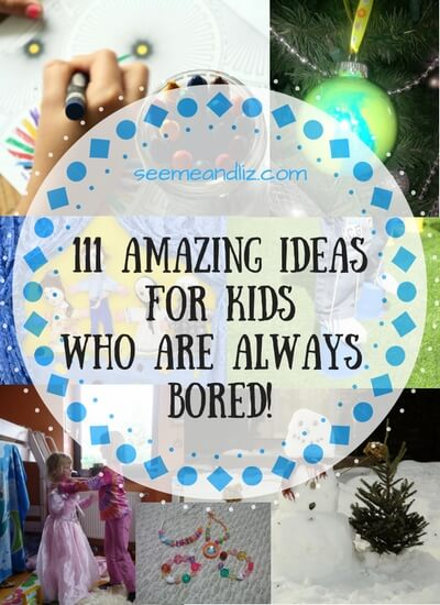 111 Amazing IdeasFor Kids Who Are Always Bored