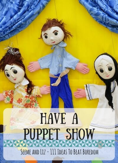 111 Ideas for What to do when kids are bored - have a puppet show