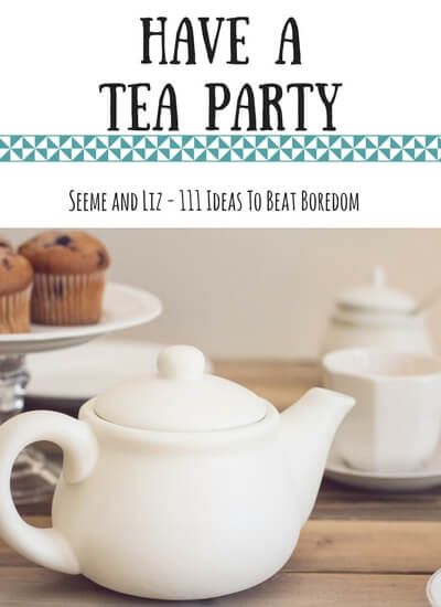 111 Ideas For What to do when kids are bored - have a tea party
