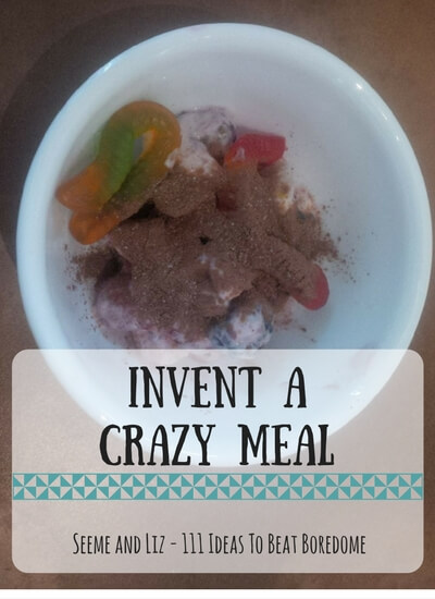 111 Ideas For What to do when kids are bored - invent a crazy meal