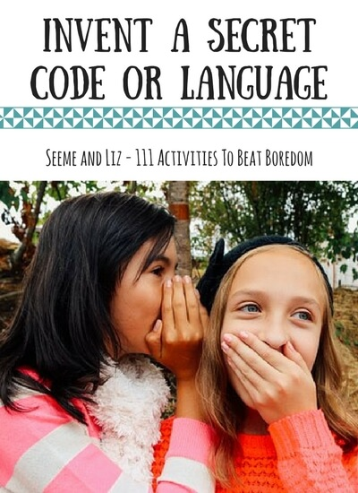 111 Ideas for What to do when kids are bored - make a secret code or language