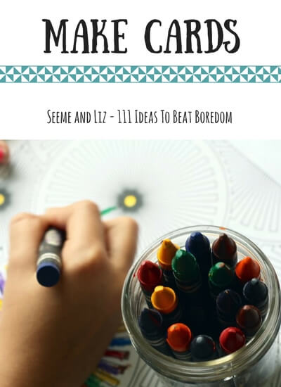 111 Ideas For What to do when kids are bored - make cards