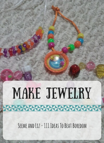 111 Ideas for What to do when kids are bored - make jewelry