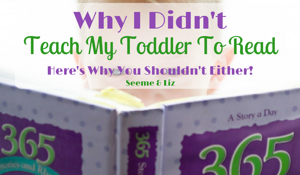 Why I didn't teach my toddler to read