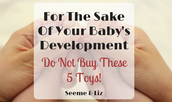 5 worst baby toys from a development perspective