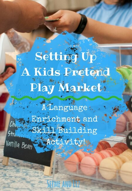 Setting Up A Kids Pretend Play Market - Here`s what you need for a great language enrichment activity