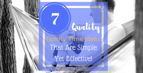7 Fun Family Time Ideas that are simple yet effective