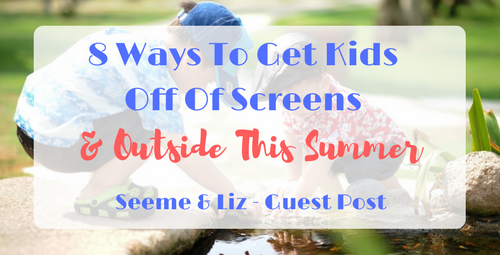 8 Ways To Get Kids Off of Screens and outside
