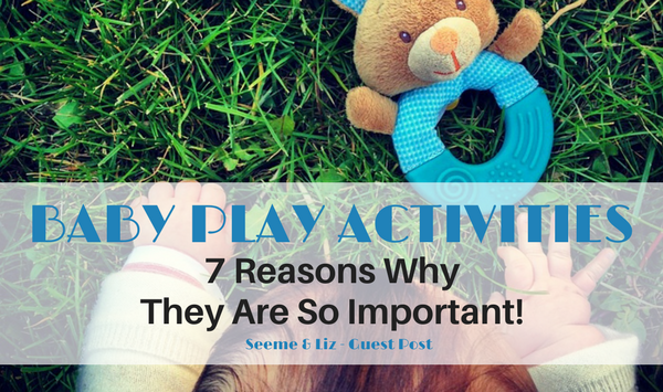 Baby play activities 7 reasons why they matter